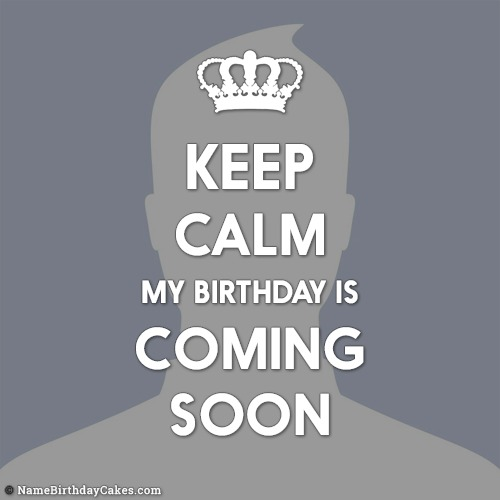 Keep Calm My Birthday Is Coming Soon Create With Photo