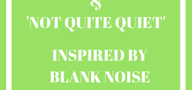 Quiet and Not Quite Quiet: Inspired by #BlankNoise #ActionHeroes #AtoZChallenge #BlogChatterA2Z #NaPoWriMo
