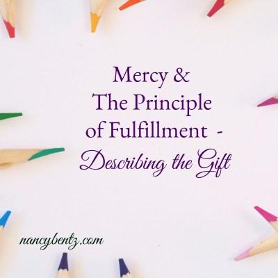 Mercy & The Principle of Fulfillment - Describing the Gift