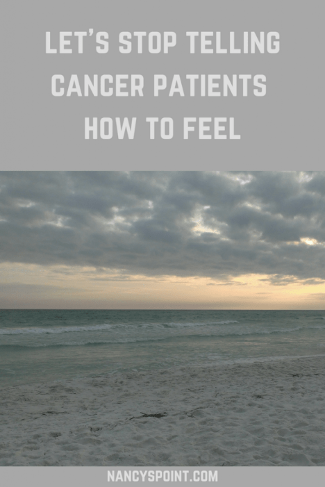 let's stop telling #cancer patients how to feel #breastcancer #advocacy #keepingitreal