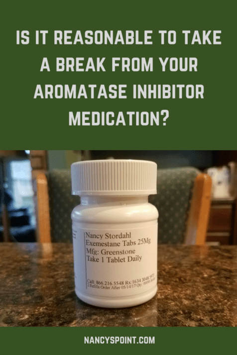 Is it reasonable to take a break from your aromatase inhibitor medication?