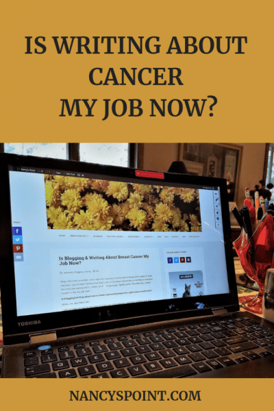 Is Writing About Breast Cancer My Job Now? #blogging #writing #cancer #breastcancer