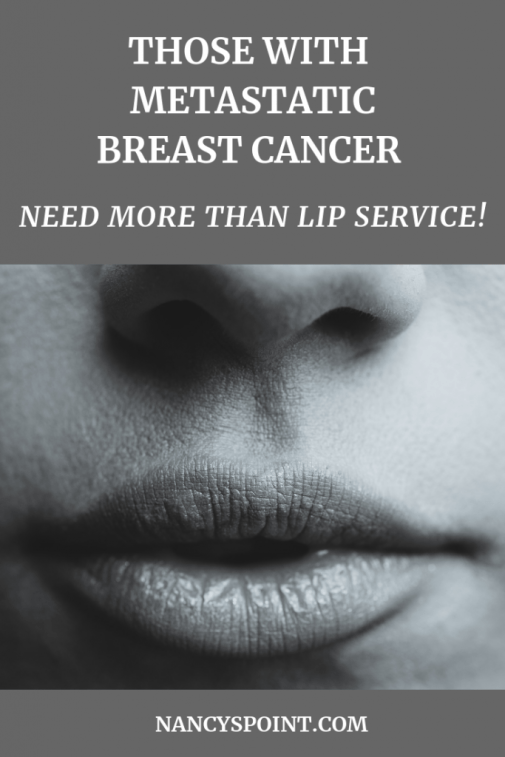 Those with MBC Need More than Lip Service!  #breastcancer #breastcancerawareness #metastaticbreastcancer