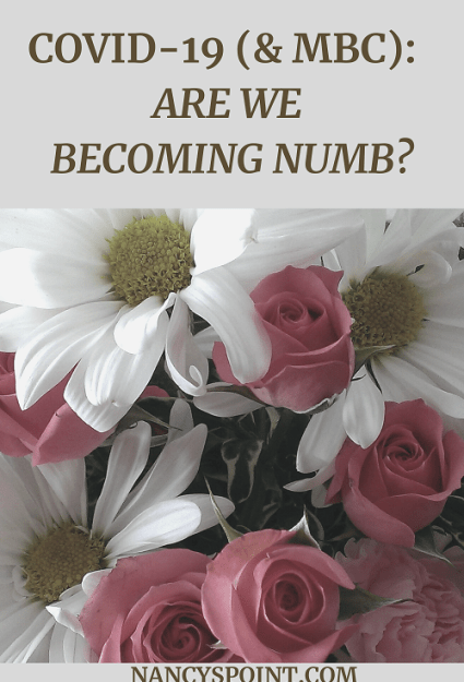 COVID-19 (& MBC): Are We Becoming Numb? #pandemic #breastcancer #cancer #womenshealth #grief #loss #death