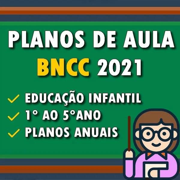 Planejamentos de aula - BNCC - Berçário, educação infantil, ensino fundamental do 1° ao 5° ano