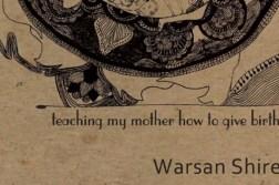 teaching my mother how to give birth warsan shire nantygreens