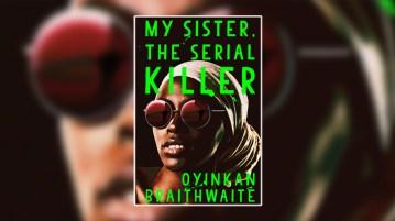 my sister the serial killer oyinkan braithwaite