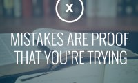 Mistakes are proof that you're trying