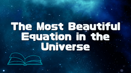The Most Beautiful Equation in the Universe