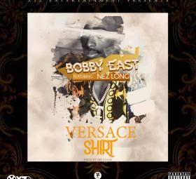 Bobby East - Versace Shirt Feat. Nez Long
