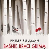 BAŚNIE BRACI GRIMM DLA DOROSŁYCH I MŁODZIEŻY. BEZ CENZURY - Philip Pullman