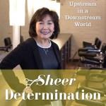 """Sheer Determination"" by Keiko Kay Hirai"
