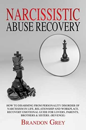 Narcissistic Abuse Recovery How to Disarming from Personality Disorder of Narcissism in Life, Relationship and Workplace. Recovery Emotional Guide for Lovers, Parents, Brothers & Sisters. (Revenge)