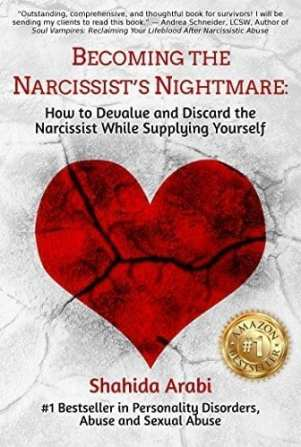 Becoming the Narcissist's Nightmare How to Devalue and Discard the Narcissist While Supplying Yourself