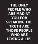 the only people who are mad at you for speaking the truth are those people who are living a lie Goed leven is de beste wraak johanpersyn.com VKoN