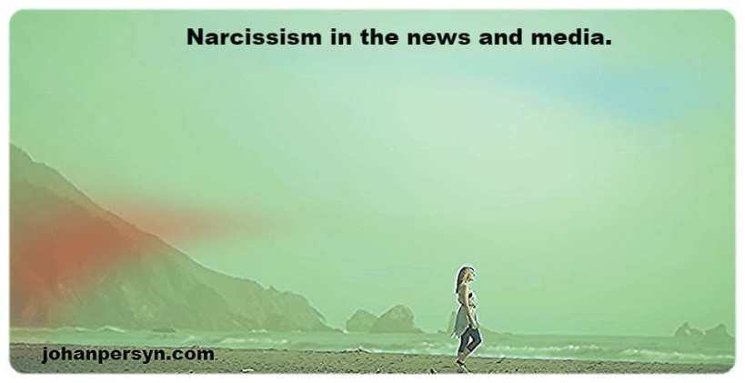 Narcissism in the news and media.