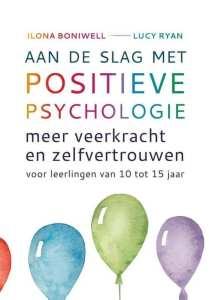 Aan de slag met positieve psychologie meer veerkracht en zelfvertrouwen voor leerlingen van 10 tot 15 jaar