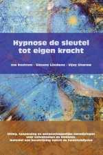 Hypnose de sleutel tot eigen kracht uitleg, toepassing en wetenschappelijke aanwijzingen voor volwassenen en kinderen Inclusief een beschrijving vanuit de kwantumfysica