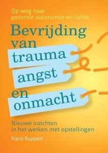 Bevrijding van trauma, angst en onmacht Op weg naar gezonde autonomie en liefde, nieuwe inzichten in het werken met opstellingen