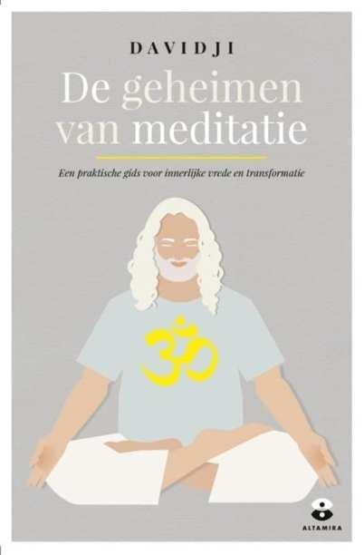 De geheimen van meditatie een praktische gids voor innerlijke vrede en transformatie
