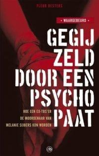 foto van cover boek Gegijzeld door een psychopaat Hoe Een Ex-Tbs'Er De Moordenaar Van Melanie Sijbers Kon Worden