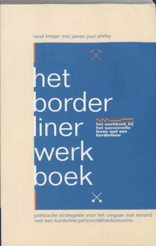 Het Borderliner Werkboek Praktische Strategieen Voor Het Omgaan Met Iemand Met Een Borderline-Persoonlijkheidsstoornis