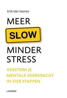 Meer slow, minder stress Versterk je mentale veerkracht in vier stappen