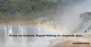 Proxy recruitment, Puppet Making en vliegende apen.
