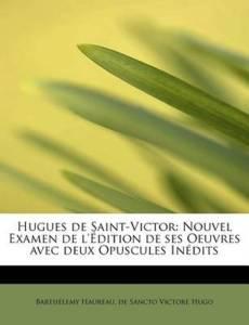 Hugues de Saint-Victor Nouvel Examen de L'Edition de Ses Oeuvres Avec Deux Opuscules Inedits