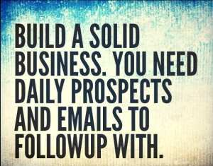"""foto voor Stay At Home Dad met tekst """"Build a solid business. You need daily prospects and emails to followup with."""