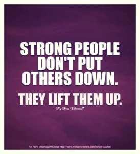 hoe ga je er mee om en zelfliefde ontwikkelen Strong people don't put others down. They lift them up.