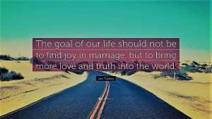 foto The goal of our life should not be to find joy in marriage, but to bring more love and truth into the world Leo Tolstoy