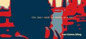 you only have 24 hours in a day narcisme.blog
