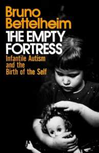 The empty fortress infantile autisme and the birth of the self Bruno Bettelheim