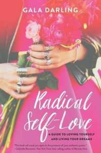 Gala Darling Radical self-love  a guide lo loving yourself and living your