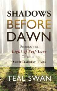 shadows before dawn finding the light of self-love through your darkest times Teal swan