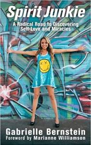 Spirit Junkie a radical road to discovering self-love and miracles Gabrielle Bernstein