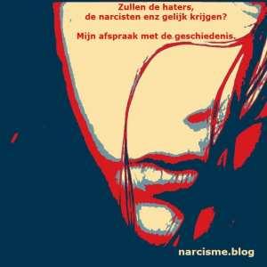 narcisme.blog Zullen de haters, de narcisten enz gelijk krijgen? Mijn afspraak met de geschiedenis.