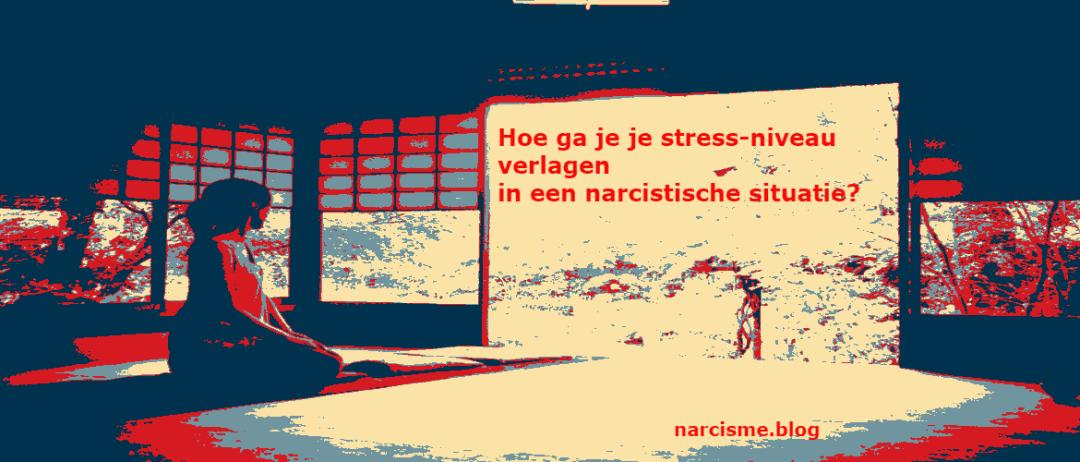 Hoe ga je je stress-niveau verlagen in een narcistische situatie?