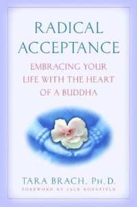 radical acceptance embrancing your life with the heart of a buddha