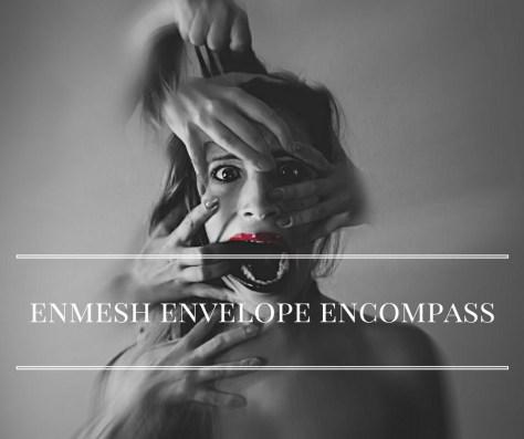 enmesh-envelope-encompass