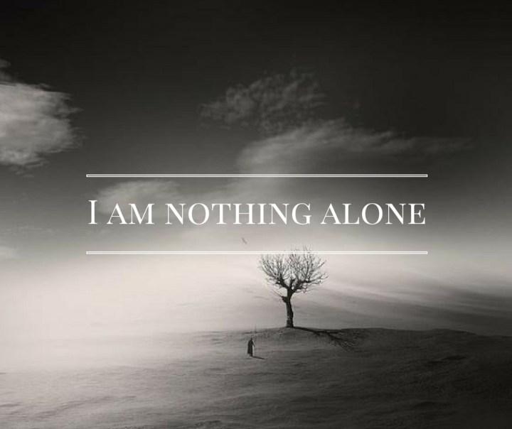 i-am-nothing-alone