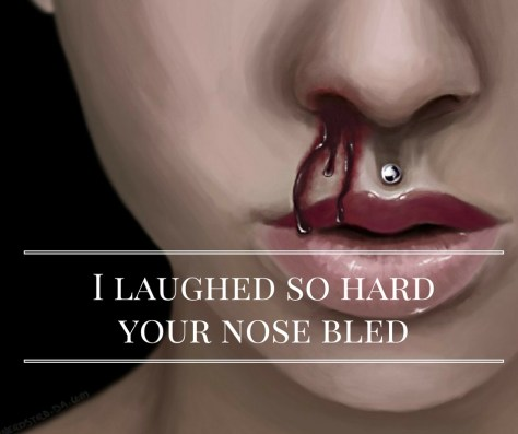 i-laughed-so-hardyour-nose-bled