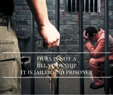 ours-is-not-arelationshipit-is-jailer-and-prisoner