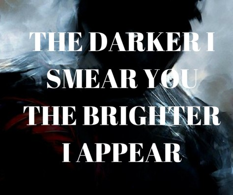 the-darker-i-smear-youthe-brighter-i-appear