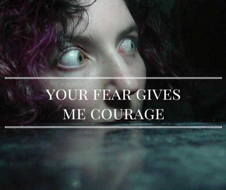 your-fear-givesme-courage