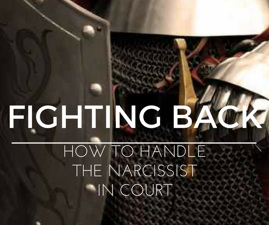 Fighting Back – How to Handle the Narcissist in Court