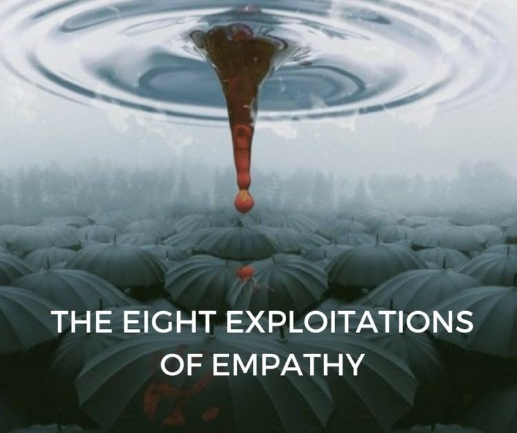 THE EIGHT EXPLOITATIONSOF EMPATHY