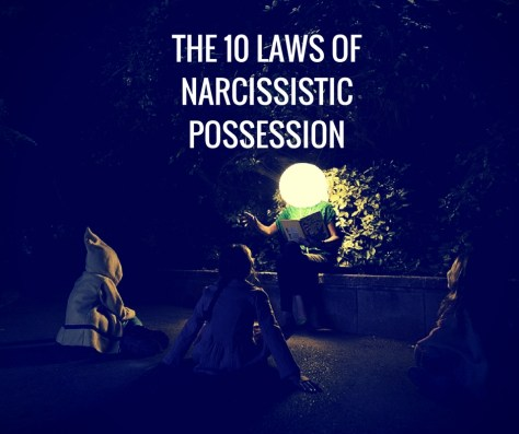THE 10 LAWS OFNARCISSISTIC POSSESSION