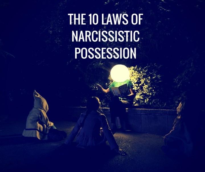THE 10 LAWS OFNARCISSISTIC POSSESSION